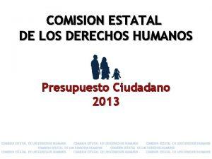 COMISION ESTATAL DE LOS DERECHOS HUMANOS Presupuesto Ciudadano