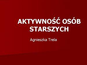 AKTYWNO OSB STARSZYCH Agnieszka Trela Generatywno jako osobowa