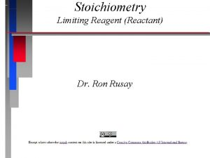 Stoichiometry Limiting Reagent Reactant Dr Ron Rusay Limiting