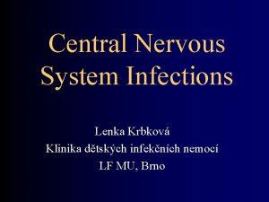 Central Nervous System Infections Lenka Krbkov Klinika dtskch