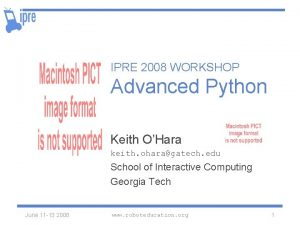 IPRE 2008 WORKSHOP Advanced Python Keith OHara keith