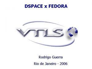 DSPACE x FEDORA Rodrigo Guerra Rio de Janeiro
