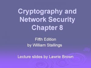 Cryptography and Network Security Chapter 8 Fifth Edition
