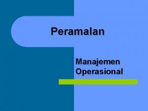 Peramalan Manajemen Operasional Definisi Peramalan l l l