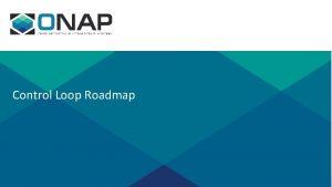 Control Loop Roadmap Control Loop Objectives Control Loops