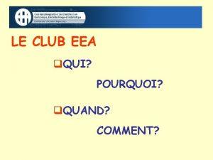 LE CLUB EEA QUI POURQUOI QUAND COMMENT QUI