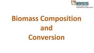 Biomass Composition and Conversion Lignocellulosic biomass Hardwood hybrid