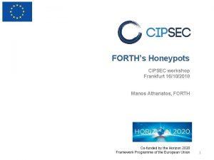 FORTHs Honeypots CIPSEC workshop Frankfurt 16102018 Manos Athanatos