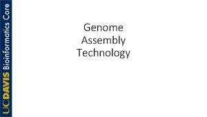 Genome Assembly Technology Bottom Line The Bottom Line
