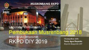 Laporan Pelaksanaan Pembukaan Musrenbang 2018 dalam rangka penyusunan