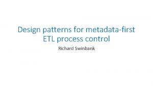 Design patterns for metadatafirst ETL process control Richard