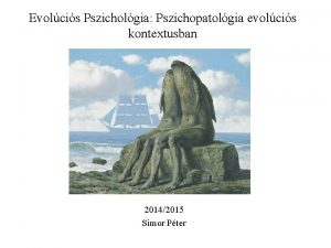 Evolcis Pszicholgia Pszichopatolgia evolcis kontextusban 20142015 Simor Pter