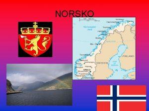 NORSKO Oficiln nzev Norsk krlovstv Hlavn msto Oslo