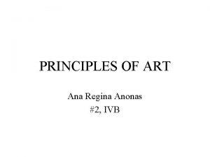 PRINCIPLES OF ART Ana Regina Anonas 2 IVB