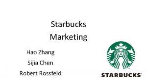 Starbucks Marketing Hao Zhang Sijia Chen Robert Rossfeld