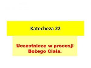 Katecheza 22 Uczestnicz w procesji Boego Ciaa MODLITWA