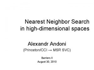Nearest Neighbor Search in highdimensional spaces Alexandr Andoni