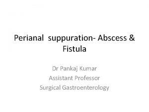 Perianal suppuration Abscess Fistula Dr Pankaj Kumar Assistant