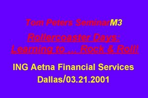 Tom Peters Seminar M 3 Rollercoaster Days Learning
