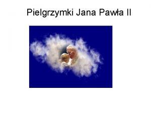 Pielgrzymki Jana Pawa II I Pielgrzymka Od 2