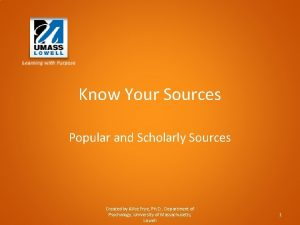 Know Your Sources Popular and Scholarly Sources Created