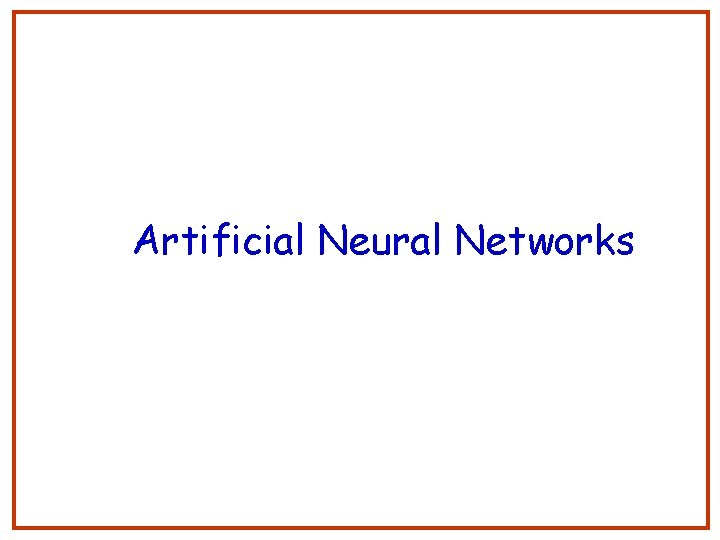 Artificial Neural Networks 1 Neural networks Networks of