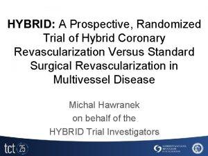 HYBRID A Prospective Randomized Trial of Hybrid Coronary
