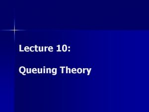 Lecture 10 Queuing Theory Queueing Analysis l Jobs
