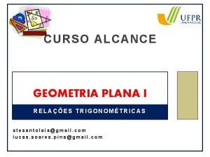CURSO ALCANCE GEOMETRIA PLANA I RELAES TRIGONOMTRICAS stesantolaiagmail