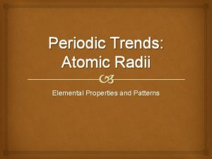 Periodic Trends Atomic Radii Elemental Properties and Patterns