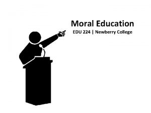 Moral Education EDU 224 Newberry College Moral Education