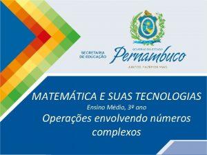 Matemtica 3 ano Operaes envolvendo nmeros complexos MATEMTICA