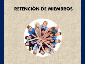 RETENCIN DE MIEMBROS INTRODUCCIN La Iglesia Adventista a