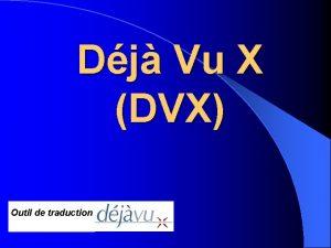 Dj Vu X DVX Outil de traduction Sommaire