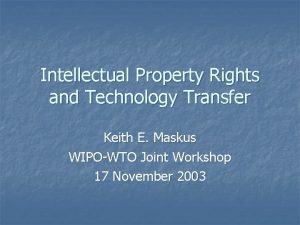 Intellectual Property Rights and Technology Transfer Keith E
