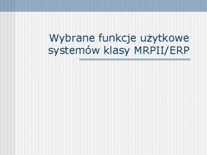 Wybrane funkcje uytkowe systemw klasy MRPIIERP Rachunkowo Finanse
