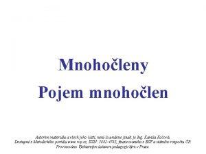 Mnoholeny Pojem mnoholen Autorem materilu a vech jeho