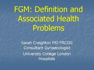 FGM Definition and Associated Health Problems Sarah Creighton