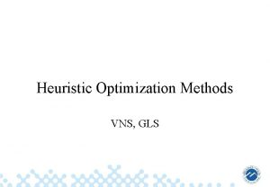 Heuristic Optimization Methods VNS GLS Summary of the