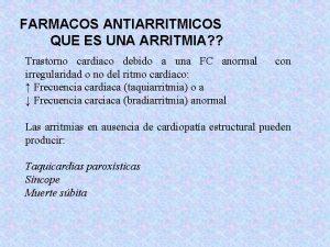 FARMACOS ANTIARRITMICOS QUE ES UNA ARRITMIA Trastorno cardiaco