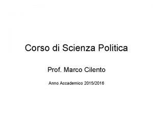 Corso di Scienza Politica Prof Marco Cilento Anno