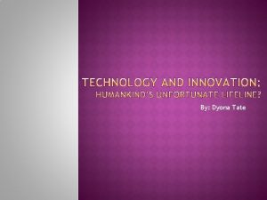 By Dyona Tate How has technology which has
