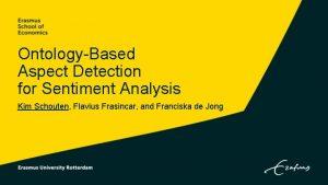 OntologyBased Aspect Detection for Sentiment Analysis Kim Schouten