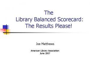 The Library Balanced Scorecard The Results Please Joe