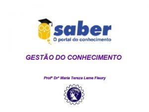 GESTO DO CONHECIMENTO Prof Dr Maria Tereza Leme