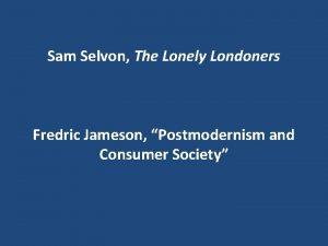 Sam Selvon The Lonely Londoners Fredric Jameson Postmodernism