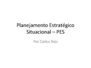 Planejamento Estratgico Situacional PES Por Carlos Reis Histrico