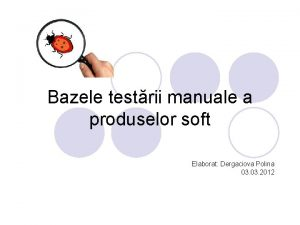 Bazele testrii manuale a produselor soft Elaborat Dergaciova
