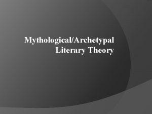 MythologicalArchetypal Literary Theory Notes on MythologicalArchetypal Approach Mythological