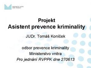 Projekt Asistent prevence kriminality JUDr Tom Konek odbor